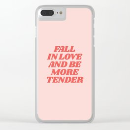 Fall In Love and Be More Tender typography inspirational motivational home wall bedroom decor Clear iPhone Case