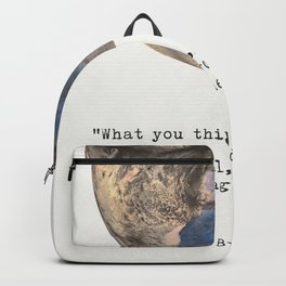 """""""What you think, you become. What you feel, you attract. What you imagine, you create.""""  Buddha Backpack"""