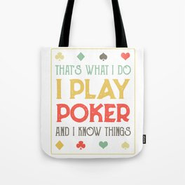 I play poker and I know things Tote Bag