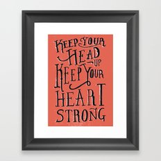Keep Your Head Up, Keep Your Heart Strong  Framed Art Print