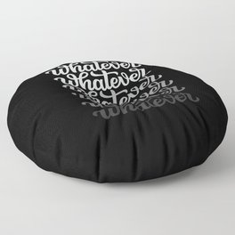 Whatever, whatever, whatever Floor Pillow