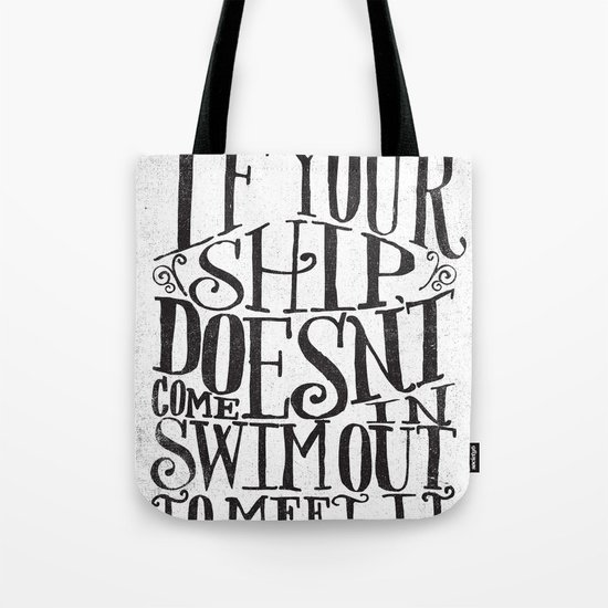IF YOUR SHIP DOESN'T COME IN... Tote Bag