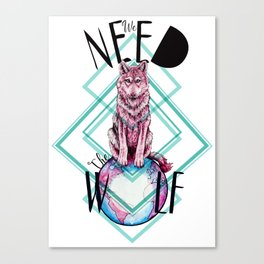 We Need The Wolf Canvas Print