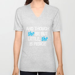 And though she be but little, she is fierce funny t-shirt Unisex V-Neck