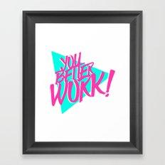 YOU BETTER WORK Framed Art Print