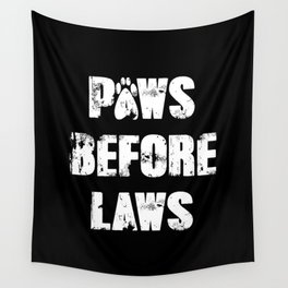 Paws Before Laws Wall Tapestry