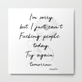 I just can't F*cking People today. Try Tomorrow Funny Decor A151 Metal Print