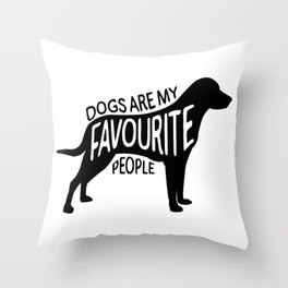 Dogs are my favourite people - Labrador Throw Pillow