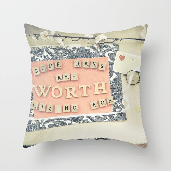 Some days are worth living for Throw Pillow