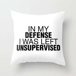 In My Defense I Was Left Unsupervised Throw Pillow