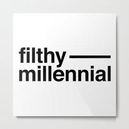 Filthy Millennial Metal Print