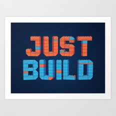 Just Build Art Print