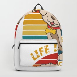 Life is good My Dog makes better. Cute Dog Backpack
