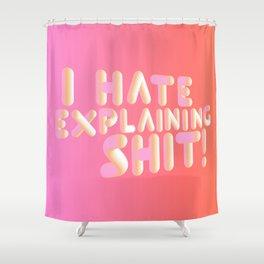 I Hate Explaining Shit Shower Curtain