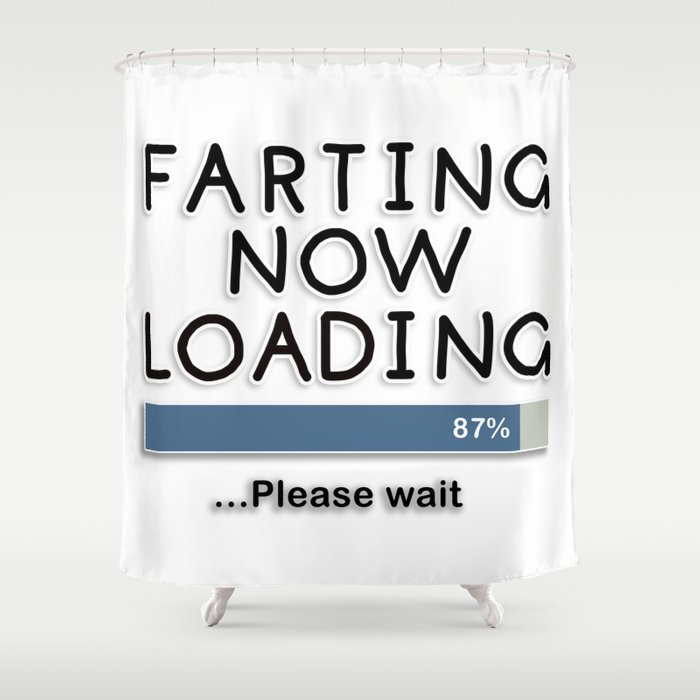 Farting Now Loading ... Please Wait Shower Curtain