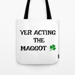 Irish Slang - Yer acting the Maggot Tote Bag