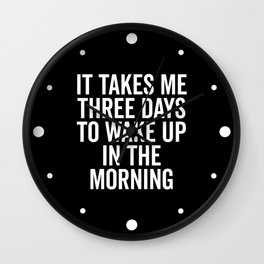Three Days Wake Up Funny Quote Wall Clock