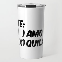 Tequila or Love - Te Amo or Quila Travel Mug