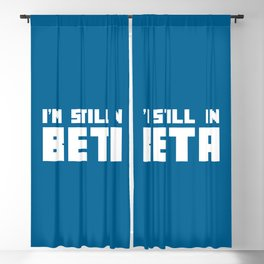 I'm Still In Beta Funny Geek Quote Blackout Curtain