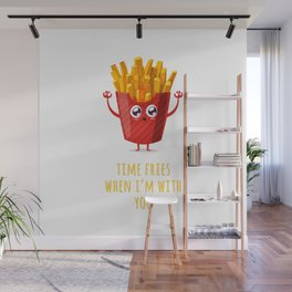 Time Fries When I'm With You Wall Mural