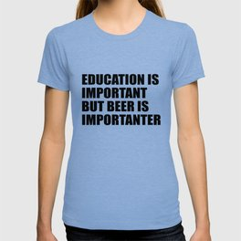 education is important funny quote T-shirt