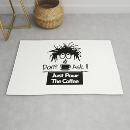 Don't Ask Just Pour The Coffee Rug