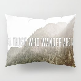Not All Those Who Wander Are Lost Pillow Sham