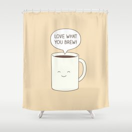 Love what you brew Shower Curtain