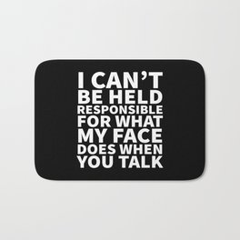 I Can't Be Held Responsible For What My Face Does When You Talk (Black & White) Bath Mat