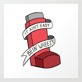 It Ain't Easy Bein' Wheezy (Red) Art Print