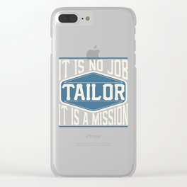 Tailor  - It Is No Job, It Is A Mission Clear iPhone Case