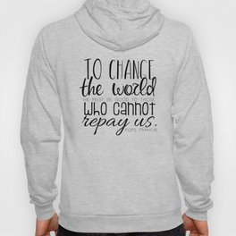 Change the World Pope Francis quote (black text) Hoody