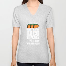 Everyday is Taco Tuesday if You Try Hard Enough T-shirt Unisex V-Neck