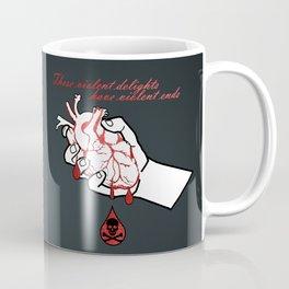 Violent delights have violent ends Coffee Mug