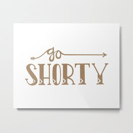 Go Shorty Metal Print