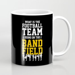 What Is The Football Team Band Field Drumline Marching Band Coffee Mug