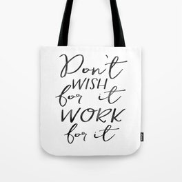 Don't Wish For It Work For It,Inspirational Art,Motivational Quote,Office Sign,Success Quote Tote Bag
