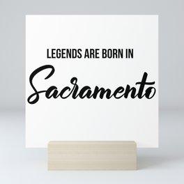 Legends are born in Sacramento Mini Art Print