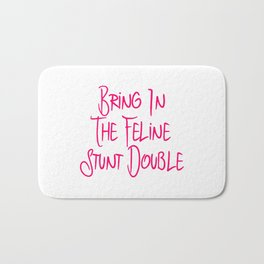 Bring in the Feline Funny Stunt Double Quote Bath Mat