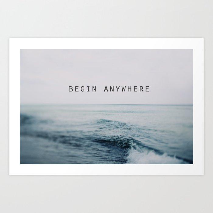 Begin Anywhere Art Print