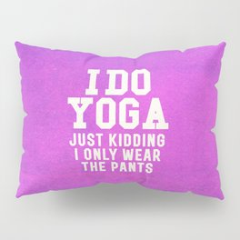 I DO YOGA JUST KIDDING I ONLY WEAR THE PANTS (Vintage Purple) Pillow Sham