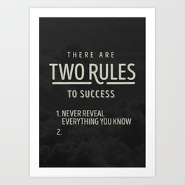 There Are Two Rules To Success Art Print