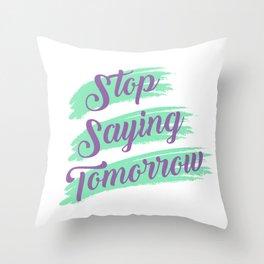 Stop Saying Tomorrow Throw Pillow