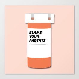 Blame Your Parents Canvas Print