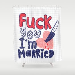 Eff you, I'm married Shower Curtain