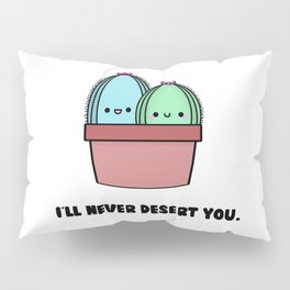I'll Never Desert You Pillow Sham