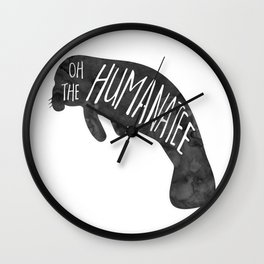 Oh the Humanatee - funny pun design with a manatee - cute sea animal, watercolor, typography, humoro Wall Clock