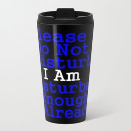 Please Do Not Disturb I Am Disturbed Enough Already Travel Mug