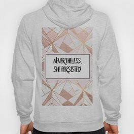 Nevertheless she persisted - rose gold marble geo Hoody