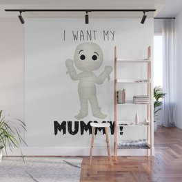 I Want My Mummy! Wall Mural